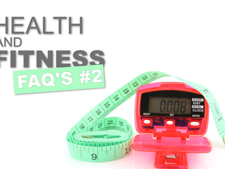 HEALTH AND FITNESS FAQ's #2: 10,000 STEPS AND TRAINING WITHOUT A GYM