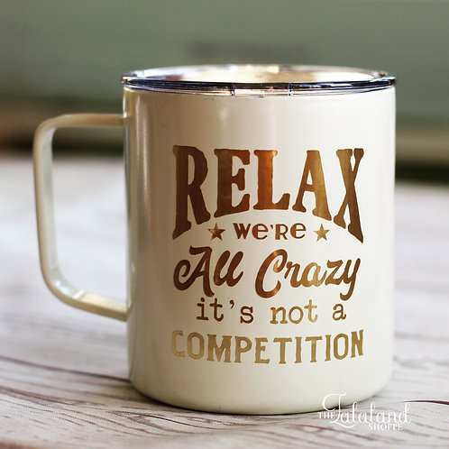 Relax we're all crazy...Stainless Steel Coffee Mug