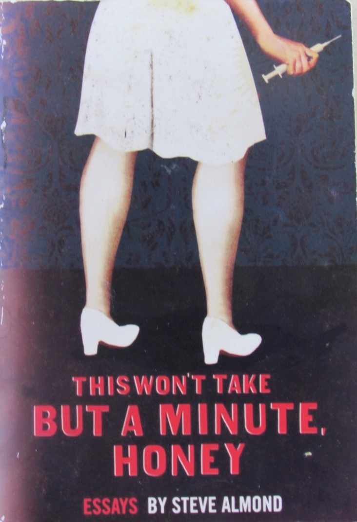 This Won't Take But A Minute Honey - by Steve Almond.