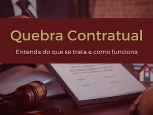 O que é e como funciona uma Quebra Contratual