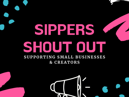 SIPPERS SHOUT OUT - SUPPORTING SMALL BUSINESS & CREATOR'S