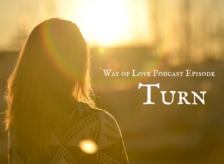 Way of Love - Turn - Podcast Episode