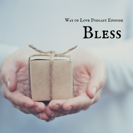 Way of Love - Bless - Podcast Episode