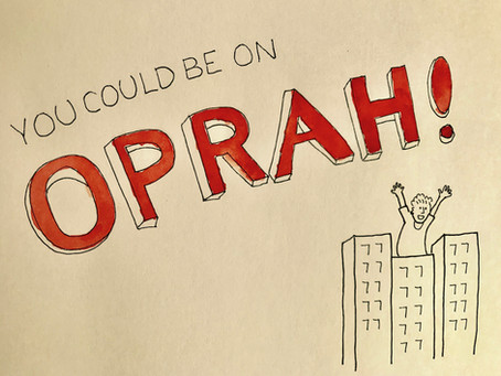 """""""You Could Be on Oprah!"""""""