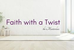 Faith with a Twist the Masterclass