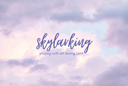 Skylarking Playing with Art During Lent