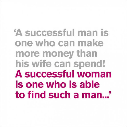 A Successful Man Is One Who Can Make More Money Than His Wife Can Spend