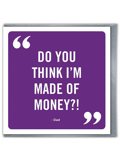 Do You Think I'm Made Of Money