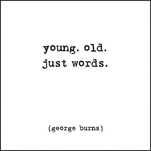 Young Old Just Words