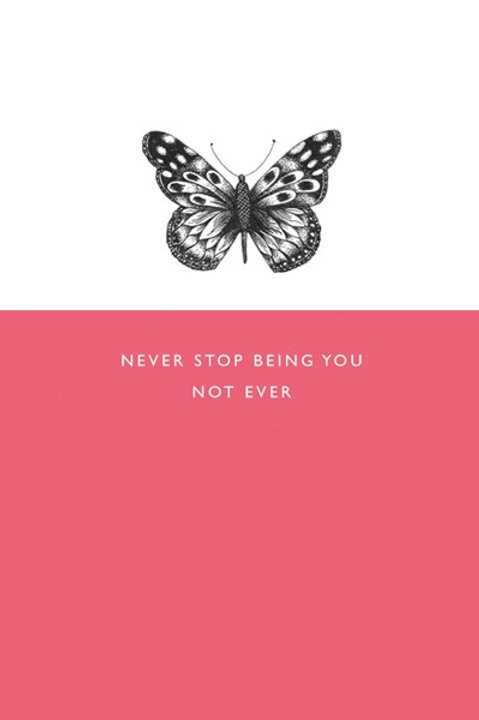 Never Stop Being You Not Ever