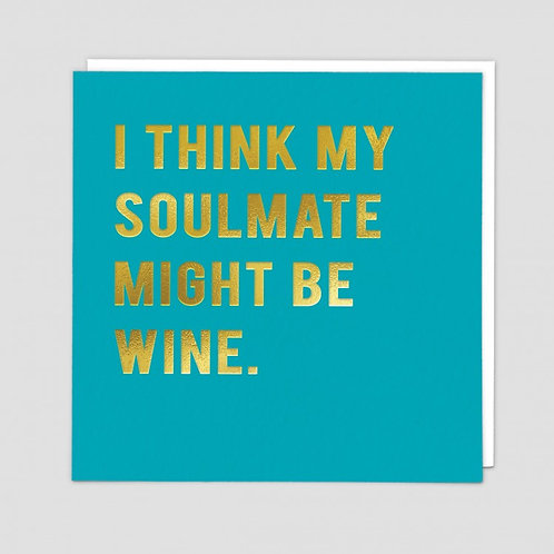 I Think My Soulmate Might Be Wine