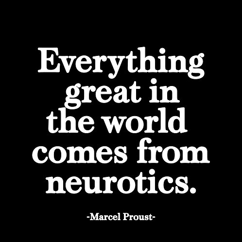 Everything Great In The World Comes From Neurotics