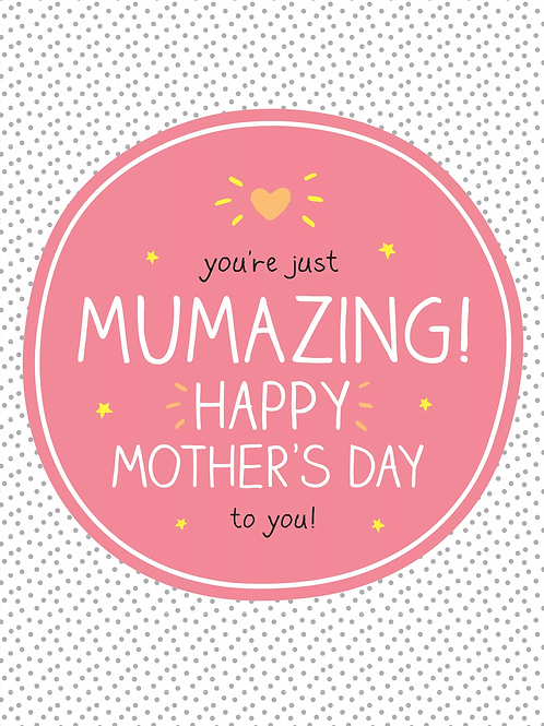 You're Just Mumazing Happy Mother's Day To You