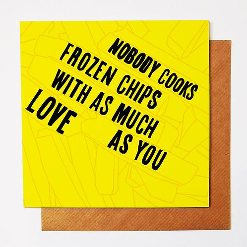 Nobody Cooks Frozen Chips With As Much Love As You