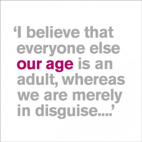 I Believe That Everyone Else Our Age Is An Adult