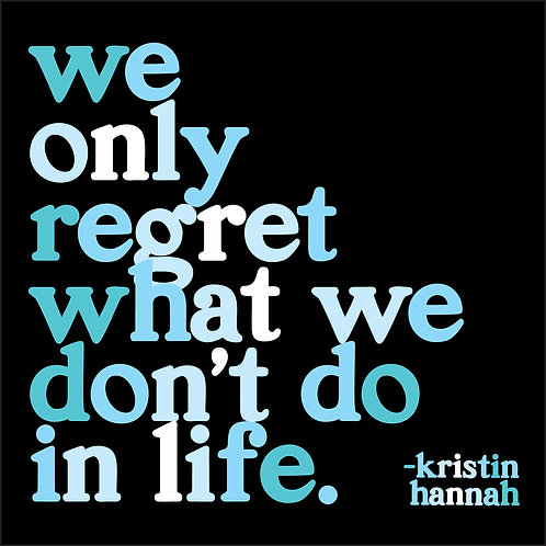 We Only Regret What We Don't Do In Life