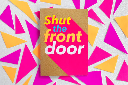 Shut The Front Door