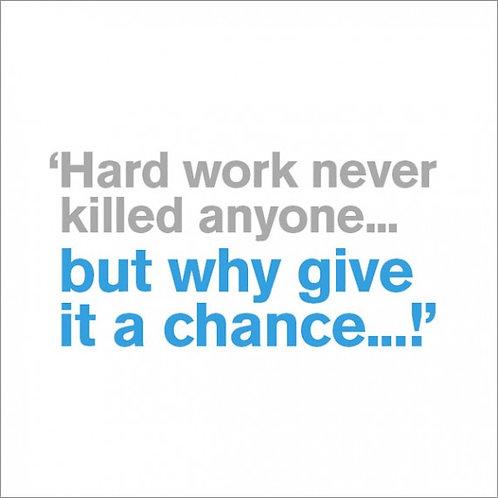 Hard Work Never Killed Anyone