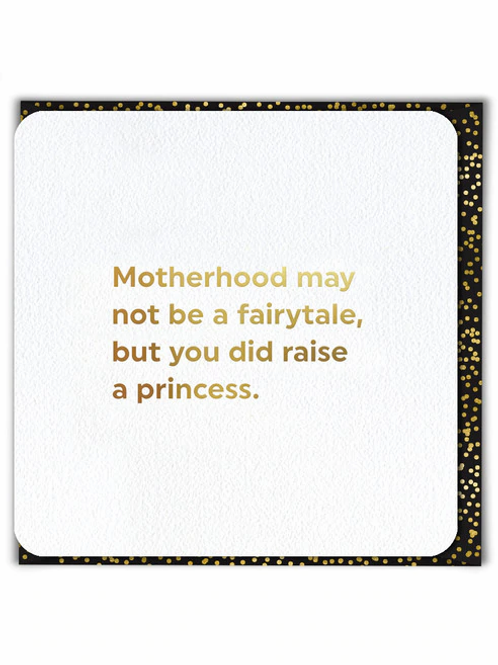 Motherhood May Not Be A Fairytale But You Did Raise A Princess