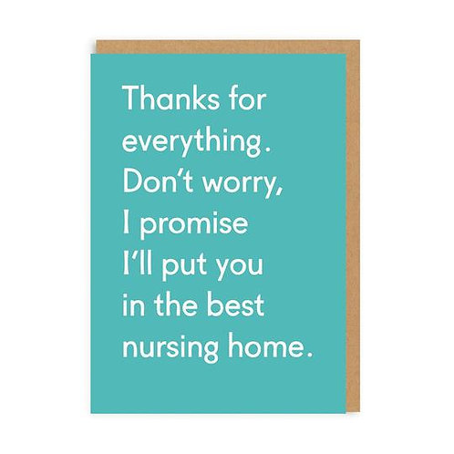 Thanks For Everything Don't Worry I'll Put You In The Best Nursing Home