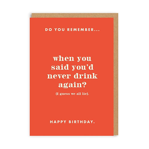 Do You Remember When You Said You'd Never Drink Again