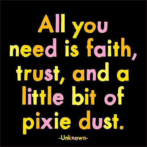 All You Need Is Faith Trust And A Little Bit Of Pixie Dust