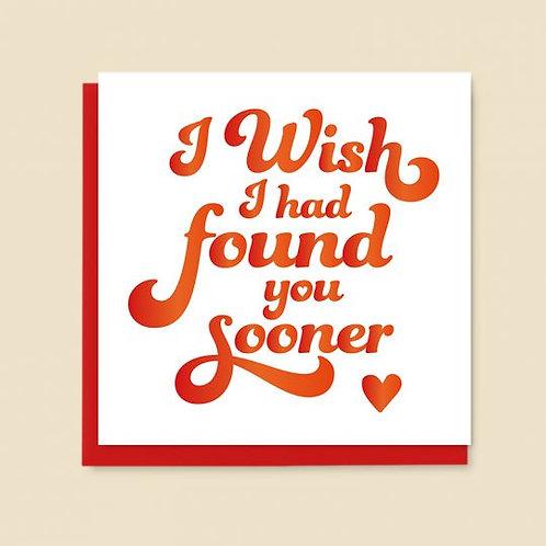 I Wish I Had Found You Sooner