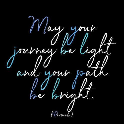 May Your Journey Be Light And Your Path Be Bright
