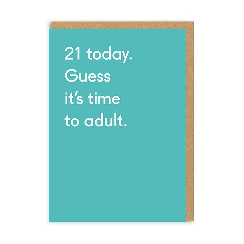 21 Today. Guess It's Time To Adult.