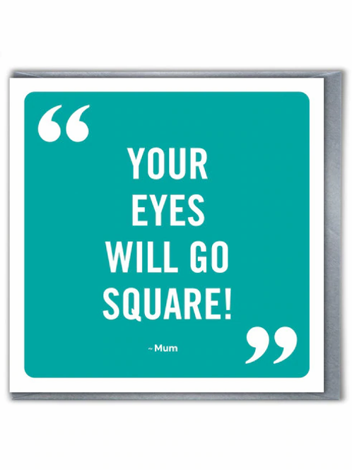Your Eyes Will Go Square