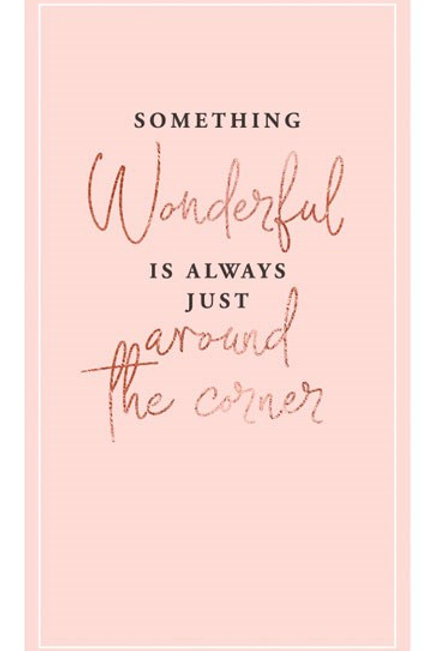 Something Wonderful Is Always Just Around The Corner