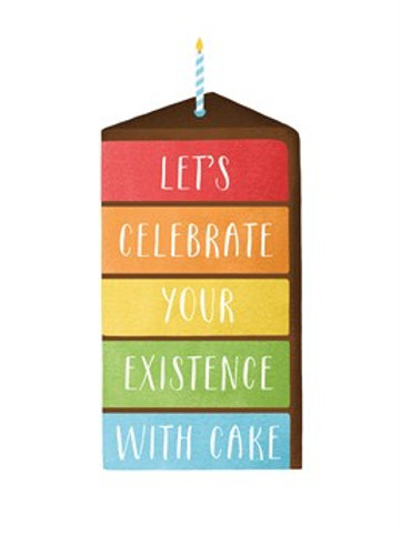 Let's Celebrate Your Existence With Cake