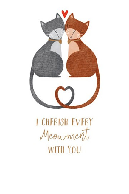 I Cherish Every Meowment With You