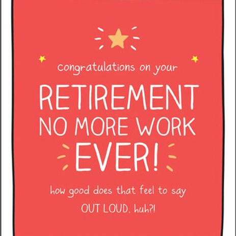 Congratulations On Your Retirement No More Work Ever