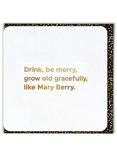 Drink Be Merry Grow Old Gracefully Like Mary Berry