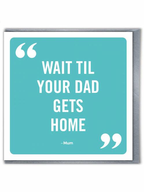 Wait Til Your Dad Gets Home