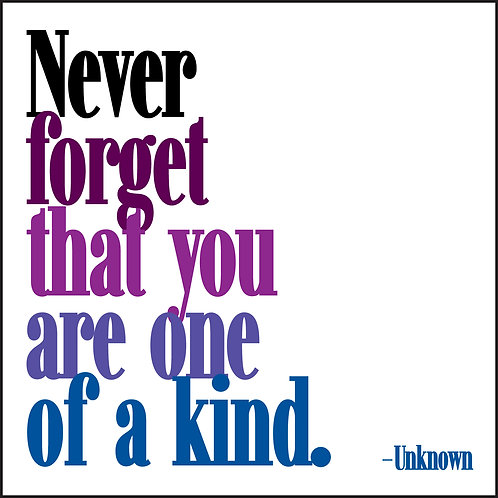 Never Forget That You Are One Of A Kind