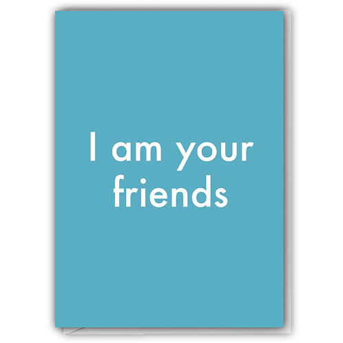 I Am Your Friends