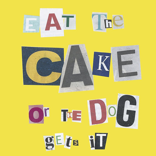 Eat The Cake Or The Dog Gets It