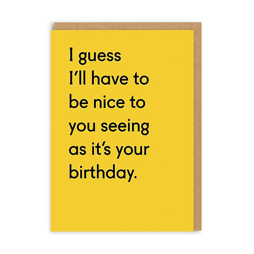 I Guess I'll Have To Be Nice To You Seeing As It's Your Birthday