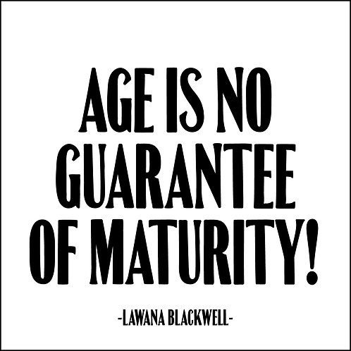Age Is No Guarantee Of Maturity
