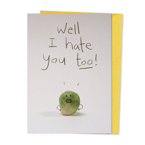 Well I Hate You Too