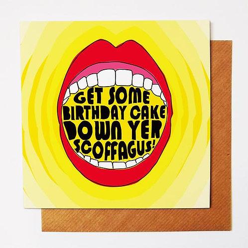 Get Some Birthday Cake Down Yer Scoffagus