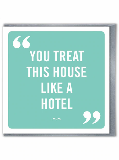 You Treat This House Like A Hotel