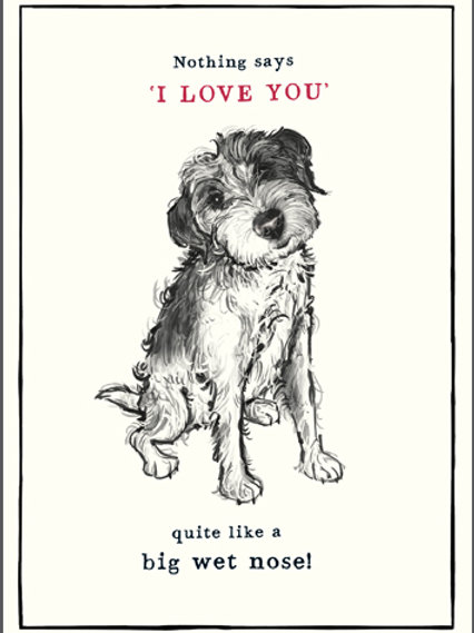 Nothing Says I Love You Quite Like A Big Wet Nose