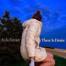 Kyla Ferrier: There Is Desire