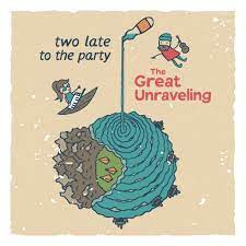 Two Late to The Party: The Great Unravelling