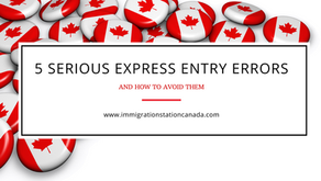 AVOID THESE 5 SERIOUS CANADIAN IMMIGRATION MISTAKES!