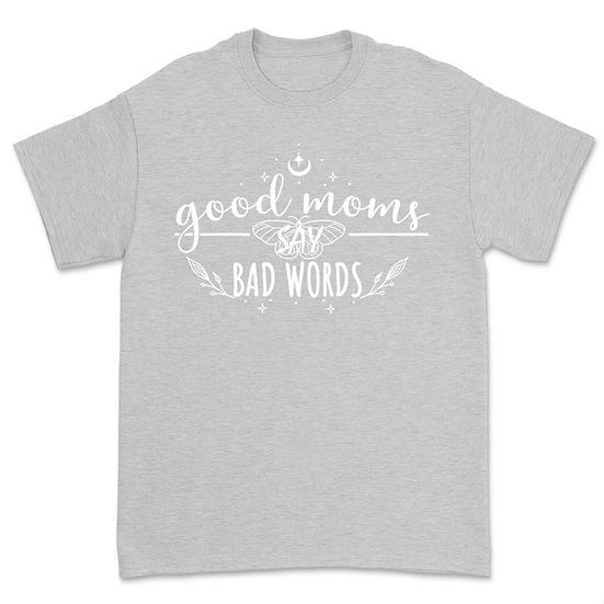 Good Moms Say Bad Words T Shirt
