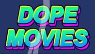 Dope Movies